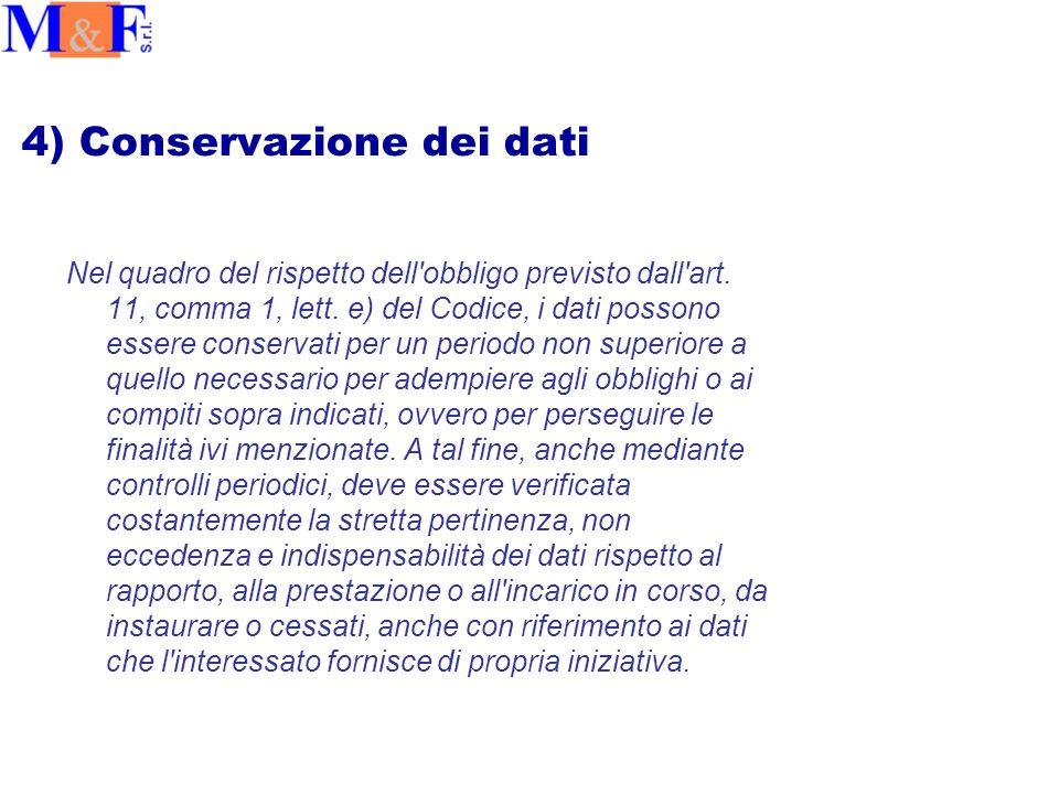 4) Conservazione dei dati Nel quadro del rispetto dell obbligo previsto dall art.