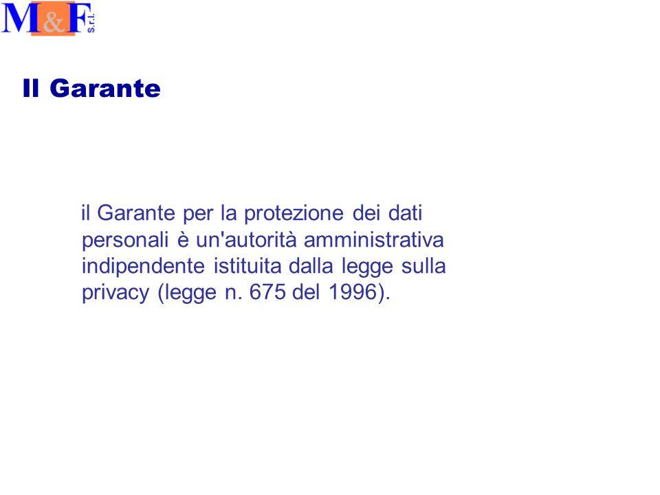 Il Garante il Garante per la protezione dei dati personali è un autorità amministrativa indipendente istituita dalla legge sulla privacy (legge n.