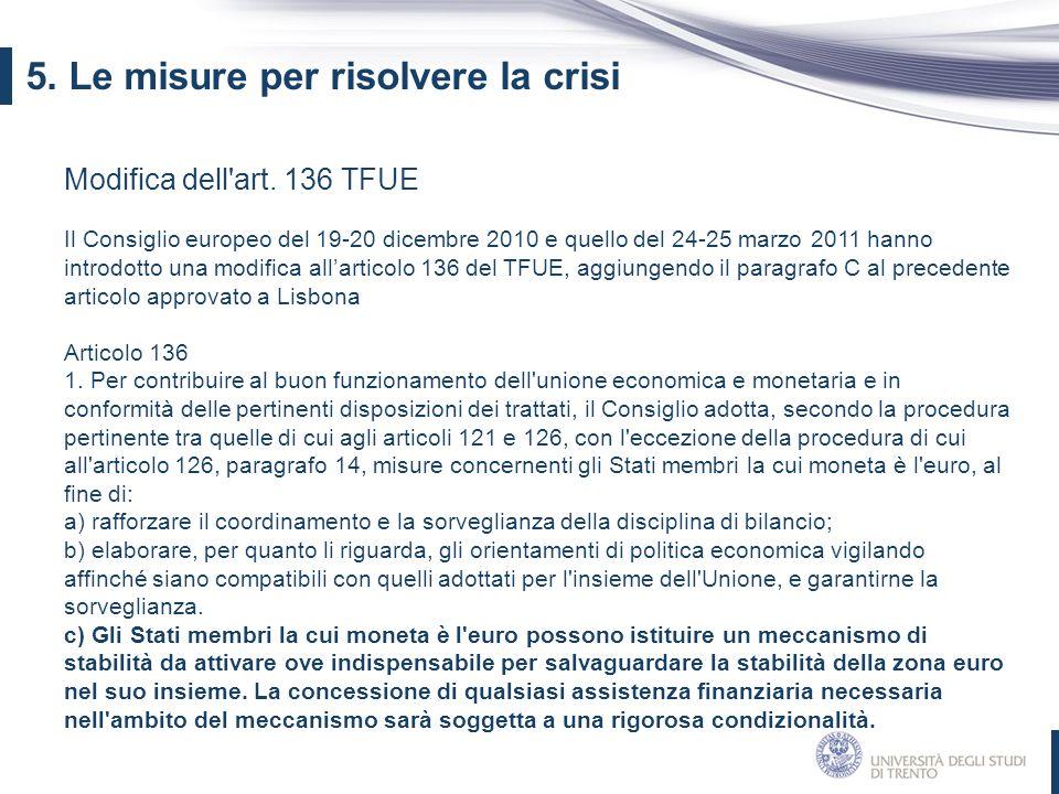 Modifica dell'art. 136 TFUE Il Consiglio europeo del 19-20 dicembre 2010 e quello del 24-25 marzo 2011 hanno introdotto una modifica all'articolo 136