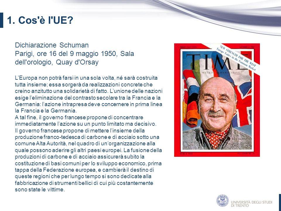 Dichiarazione Schuman Parigi, ore 16 del 9 maggio 1950, Sala dell'orologio, Quay d'Orsay L'Europa non potrà farsi in una sola volta, né sarà costruita