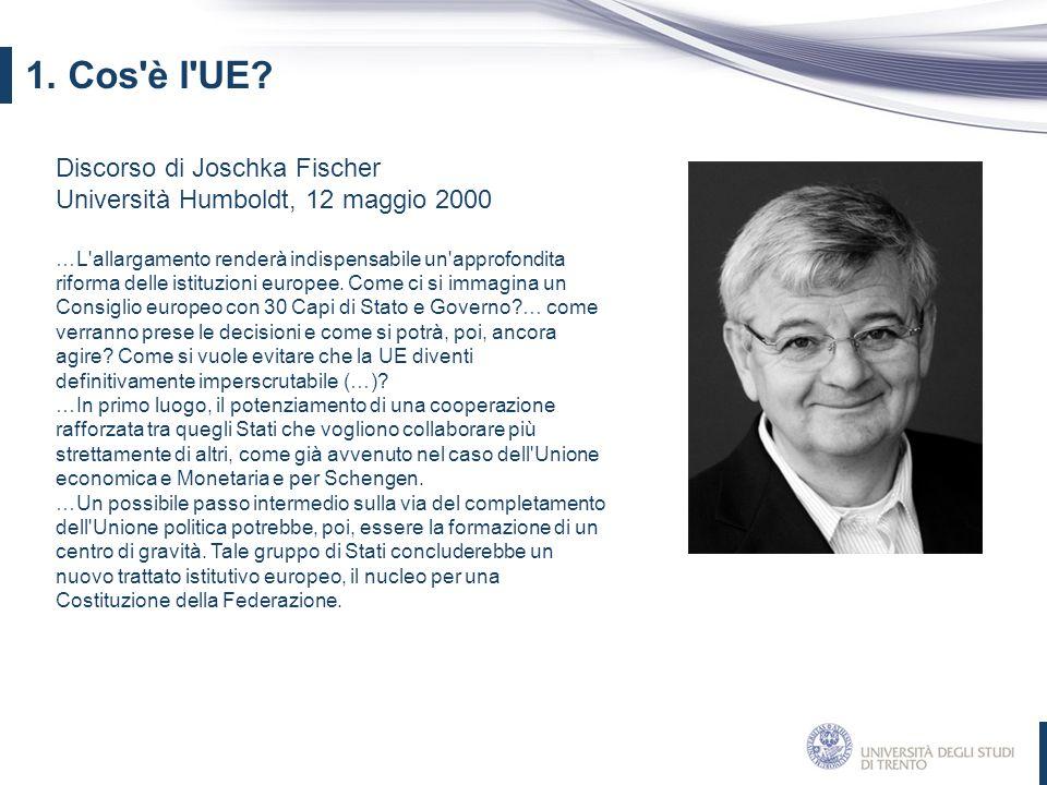 Discorso di Joschka Fischer Università Humboldt, 12 maggio 2000 …L'allargamento renderà indispensabile un'approfondita riforma delle istituzioni europ