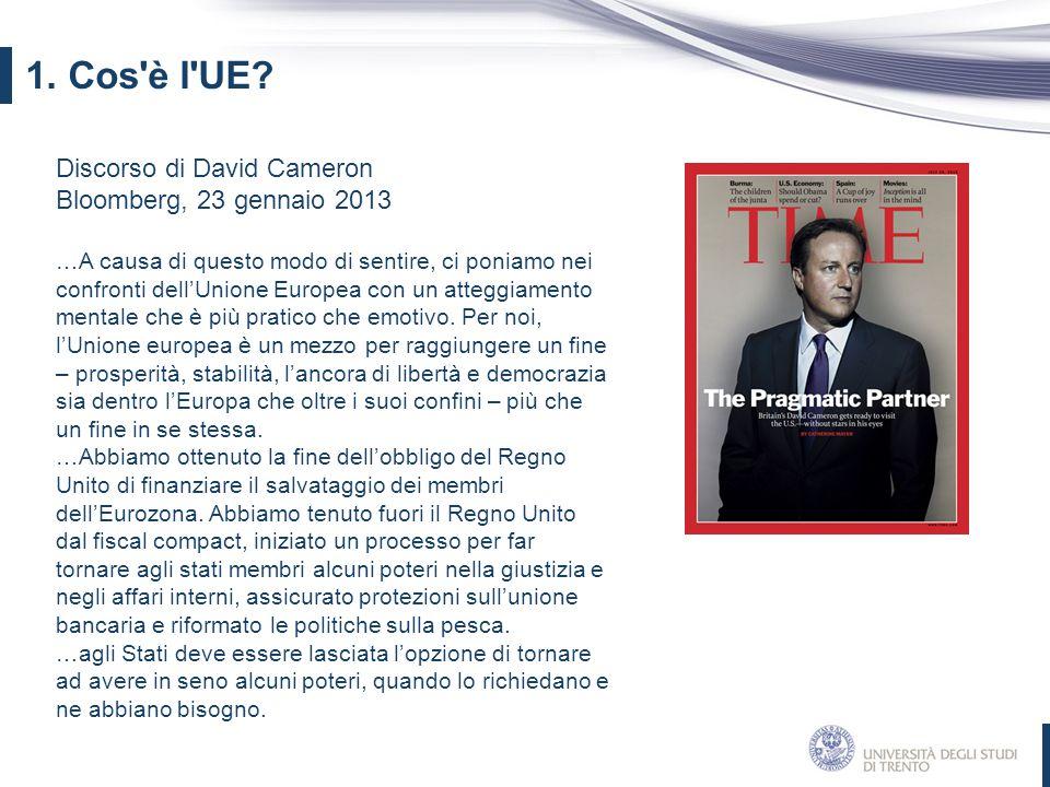 Discorso di David Cameron Bloomberg, 23 gennaio 2013 …A causa di questo modo di sentire, ci poniamo nei confronti dell'Unione Europea con un atteggiam