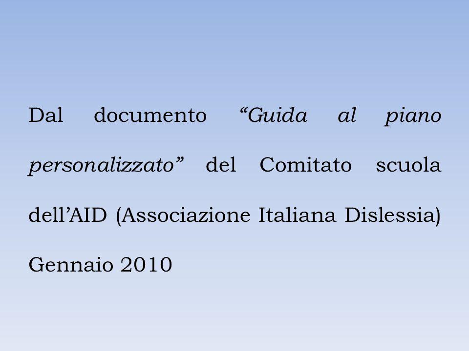 """Dal documento """"Guida al piano personalizzato"""" del Comitato scuola dell'AID (Associazione Italiana Dislessia) Gennaio 2010"""