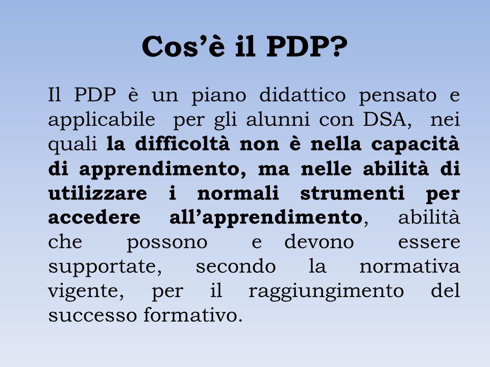 Cos'è il PDP? Il PDP è un piano didattico pensato e applicabile per gli alunni con DSA, nei quali la difficoltà non è nella capacità di apprendimento,