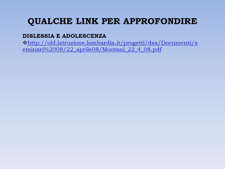 QUALCHE LINK PER APPROFONDIRE DISLESSIA E ADOLESCENZA  http://old.istruzione.lombardia.it/progetti/dsa/Documenti/s eminari%2008/22_aprile08/Montani_2