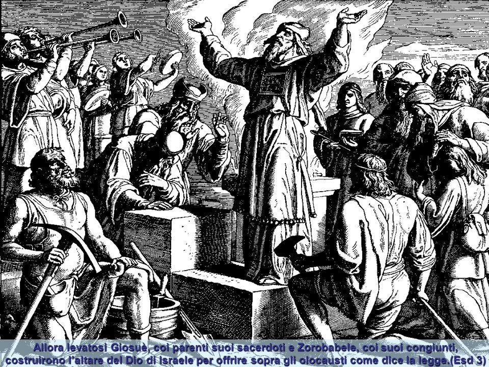 L'editto di Ciro - Chi fra di voi appartiene al suo popolo? Il suo Dio sia con Lui! Salga pure a Gerusalemme a costruire il suo tempio. Allora i capi