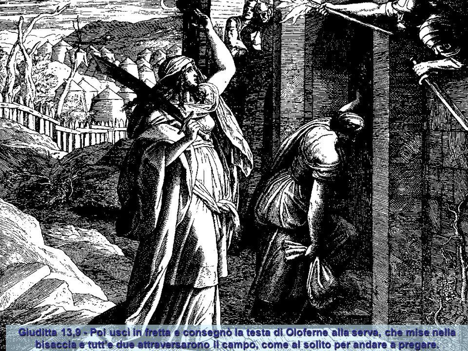 """Giuditta 13,6 - Poi andò alla colonna del letto, staccò la scimitarra, afferrò i capelli di Oloferne e disse: """" Dammi ora forza, o Signore, Dio di Isr"""