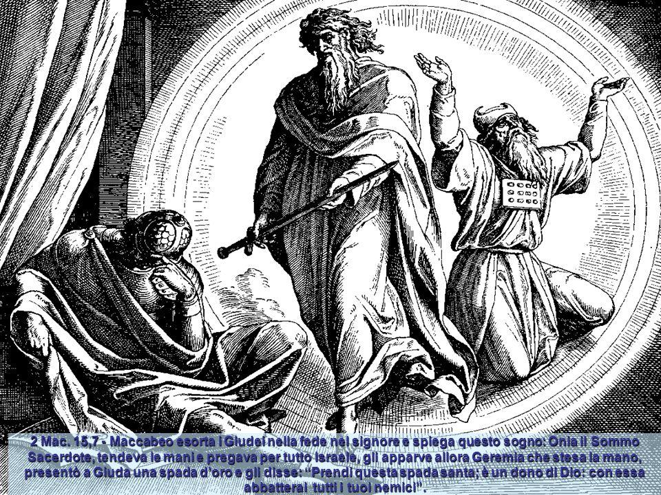 2 Mac. 11,6 - Appena Maccabeo seppe che Lisia assediava le fortezze supplicò il Signore a voler mandare il suo angelo buono per liberare Israele. Appa