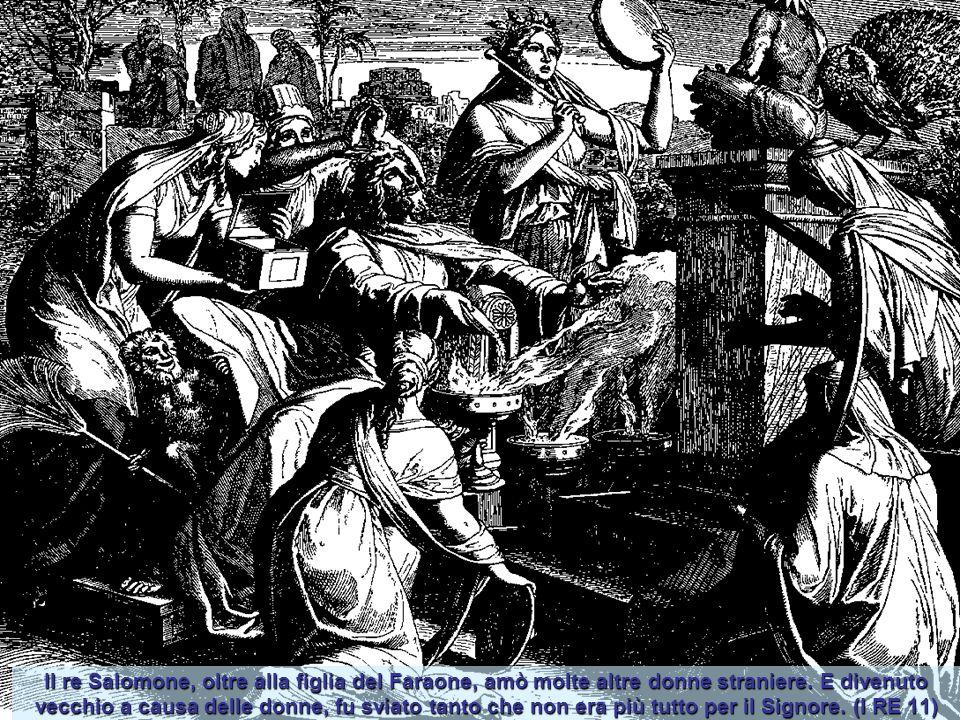 Il re Salomone, oltre alla figlia del Faraone, amò molte altre donne straniere.