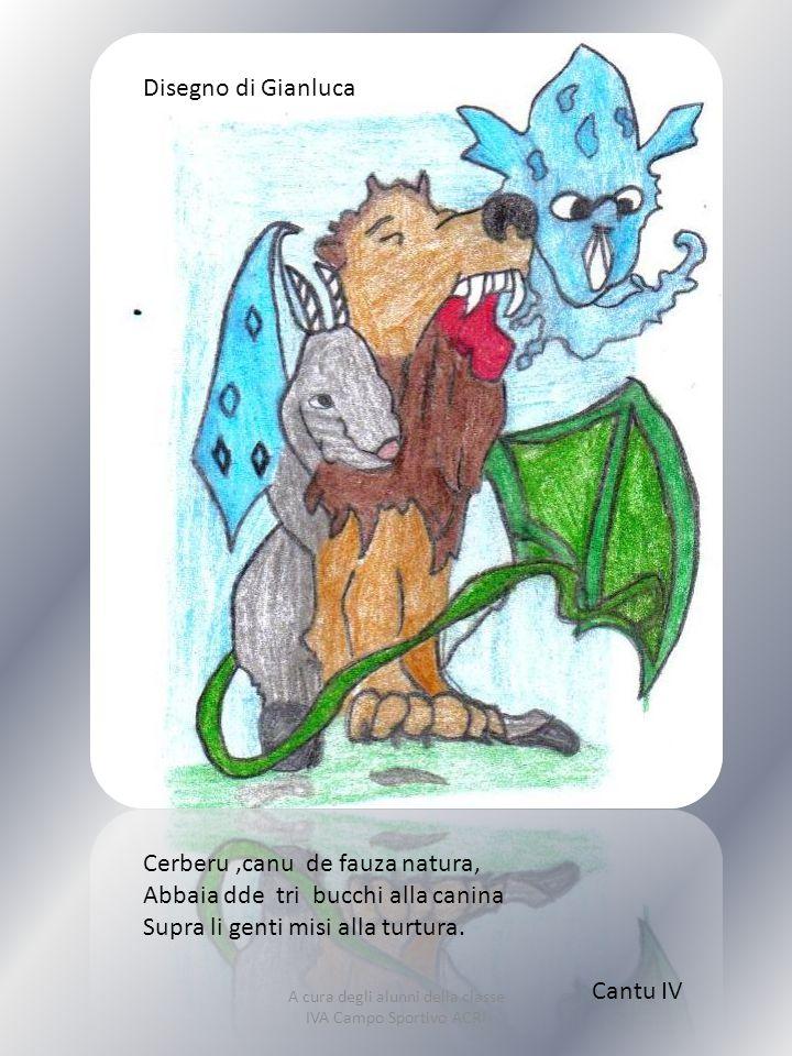 Cerberu,canu de fauza natura, Abbaia dde tri bucchi alla canina Supra li genti misi alla turtura. Cantu IV Disegno di Gianluca A cura degli alunni del
