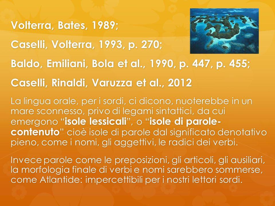 Volterra, Bates, 1989; Caselli, Volterra, 1993, p. 270; Baldo, Emiliani, Bola et al., 1990, p. 447, p. 455; Caselli, Rinaldi, Varuzza et al., 2012 La
