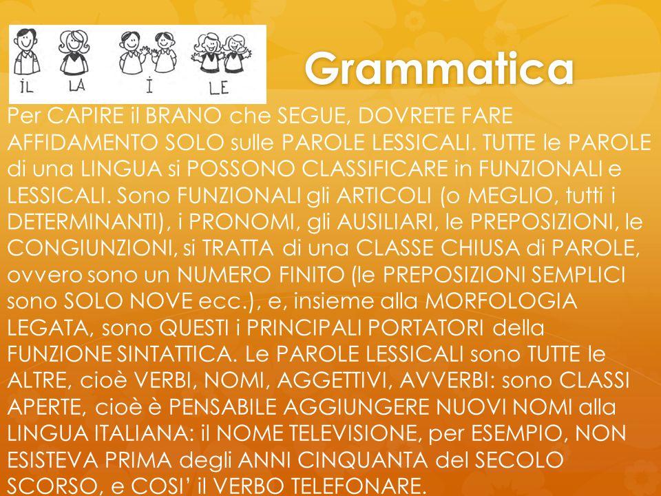 Grammatica Per CAPIRE il BRANO che SEGUE, DOVRETE FARE AFFIDAMENTO SOLO sulle PAROLE LESSICALI. TUTTE le PAROLE di una LINGUA si POSSONO CLASSIFICARE