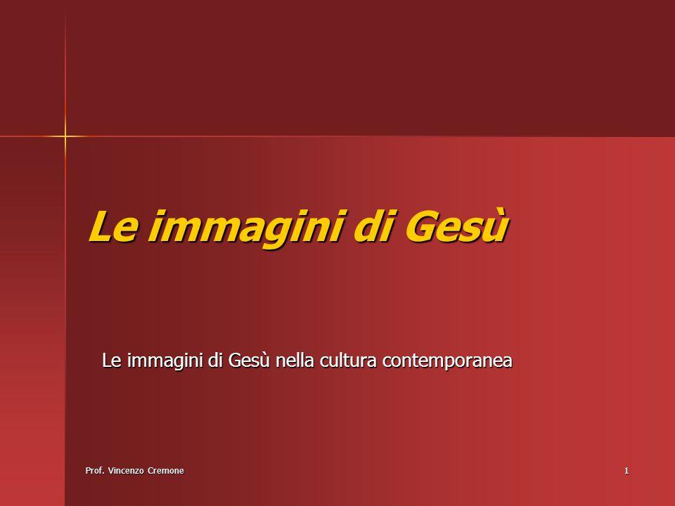 Prof. Vincenzo Cremone1 Le immagini di Gesù Le immagini di Gesù nella cultura contemporanea