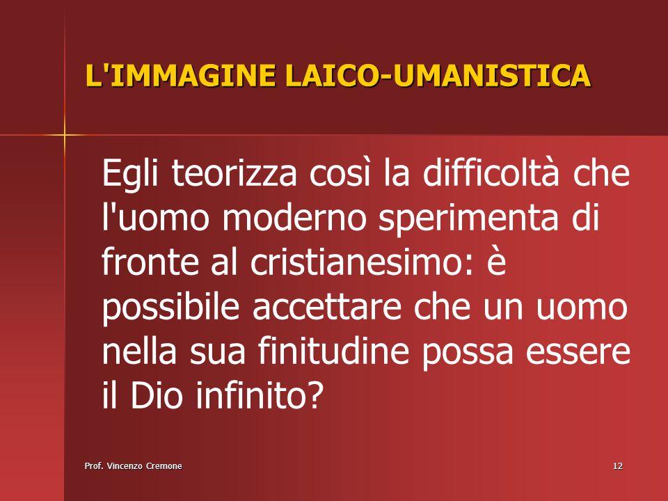 Prof. Vincenzo Cremone12 Egli teorizza così la difficoltà che l'uomo moderno sperimenta di fronte al cristianesimo: è possibile accettare che un uomo