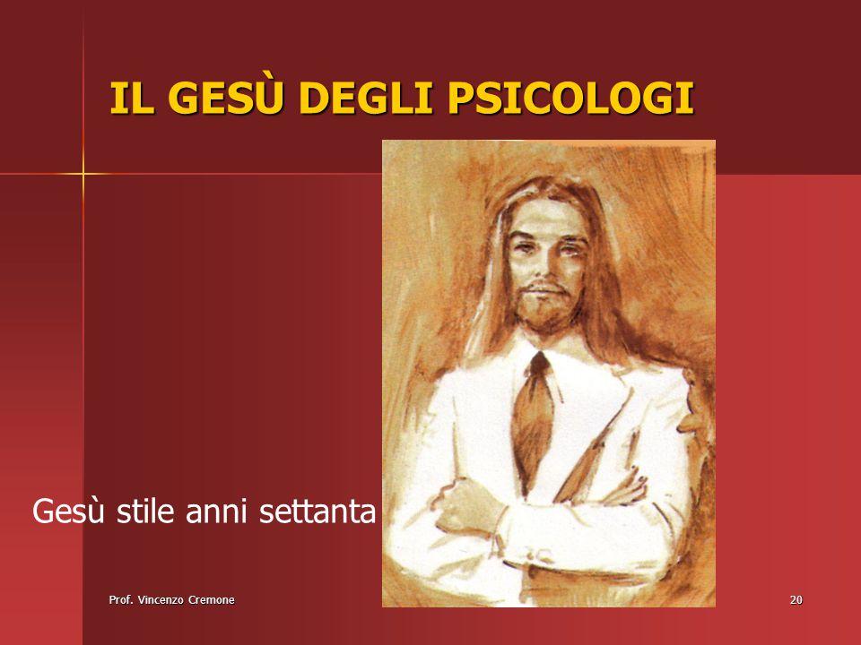 Prof. Vincenzo Cremone20 IL GESÙ DEGLI PSICOLOGI Gesù stile anni settanta