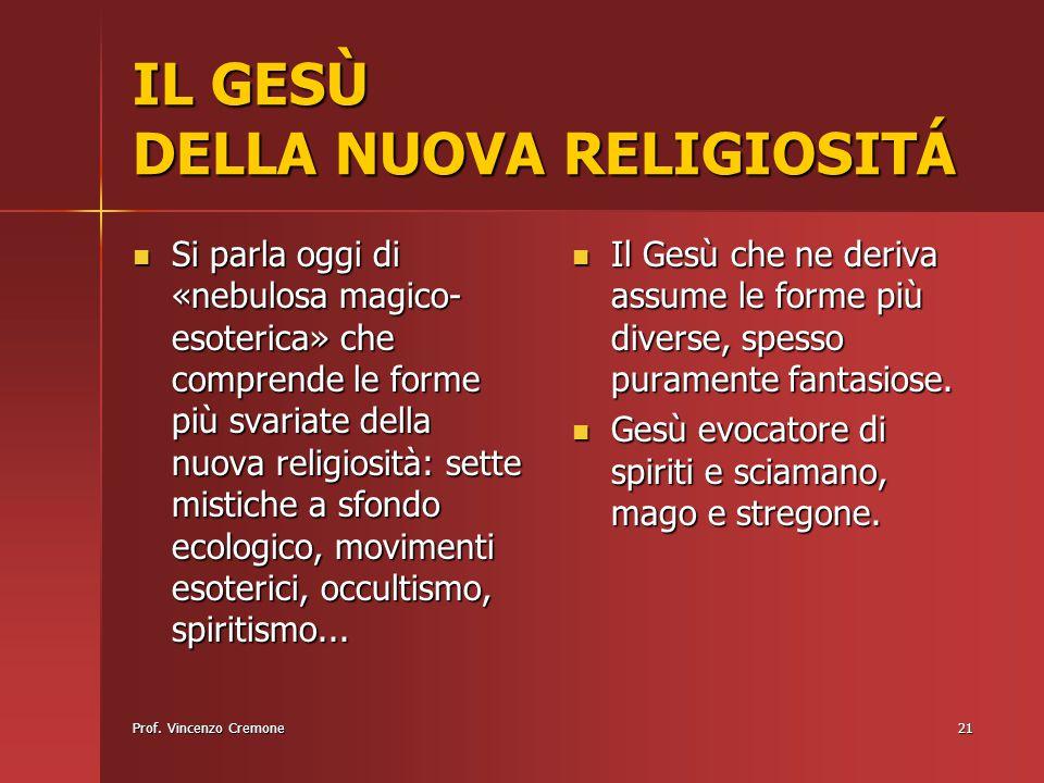 Prof. Vincenzo Cremone21 IL GESÙ DELLA NUOVA RELIGIOSITÁ Si parla oggi di «nebulosa magico- esoterica» che comprende le forme più svariate della nuova