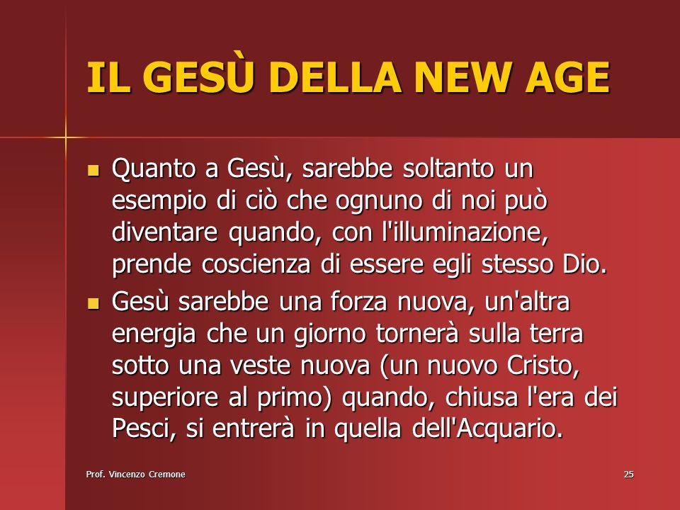 Prof. Vincenzo Cremone25 IL GESÙ DELLA NEW AGE Quanto a Gesù, sarebbe soltanto un esempio di ciò che ognuno di noi può diventare quando, con l'illumin