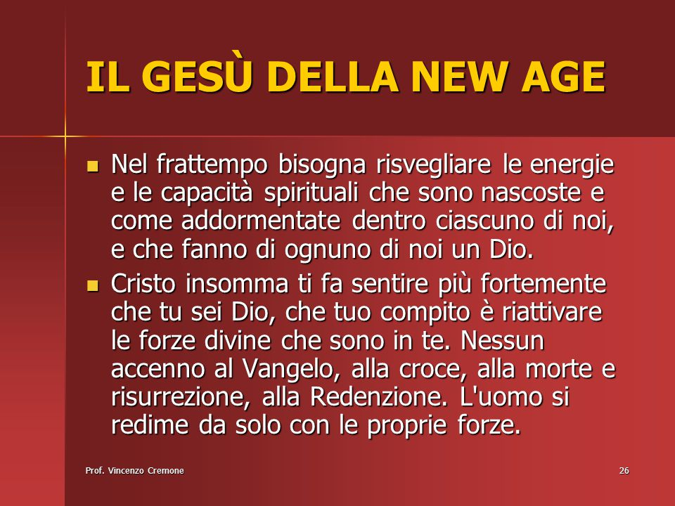 Prof. Vincenzo Cremone26 IL GESÙ DELLA NEW AGE Nel frattempo bisogna risvegliare le energie e le capacità spirituali che sono nascoste e come addormen