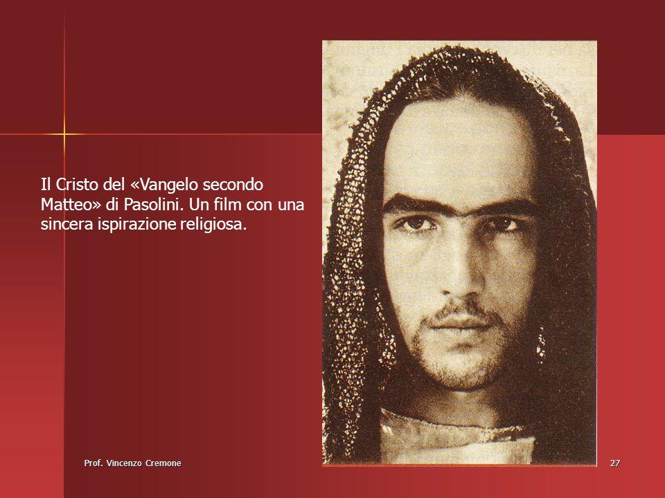 Prof. Vincenzo Cremone27 Il Cristo del «Vangelo secondo Matteo» di Pasolini. Un film con una sincera ispirazione religiosa.