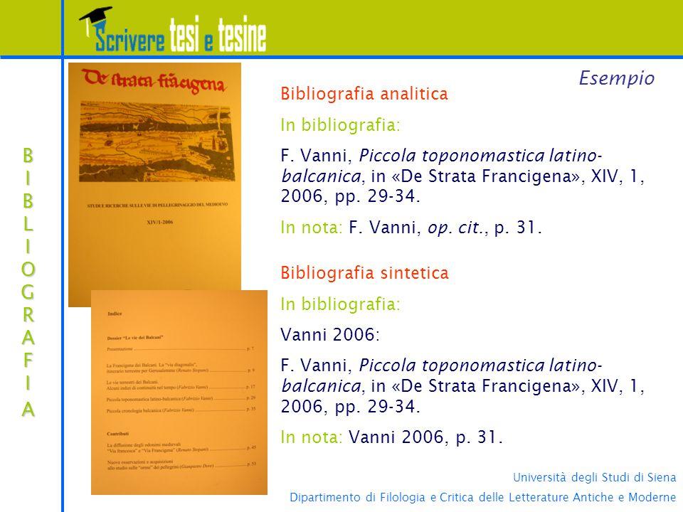 Università degli Studi di Siena Dipartimento di Filologia e Critica delle Letterature Antiche e Moderne BIBLIOGRAFIABIBLIOGRAFIABIBLIOGRAFIABIBLIOGRAFIA Esempio Bibliografia analitica In bibliografia: F.