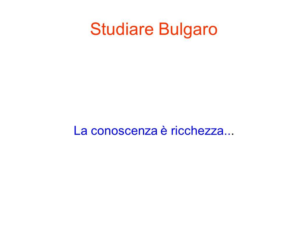 Studiare Bulgaro La conoscenza è ricchezza...