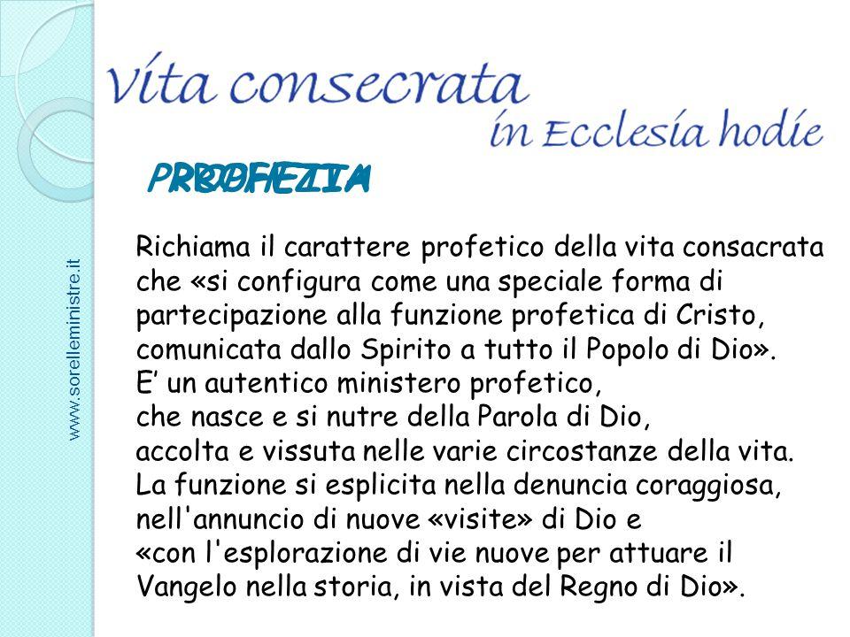 Richiama il carattere profetico della vita consacrata che «si configura come una speciale forma di partecipazione alla funzione profetica di Cristo, c