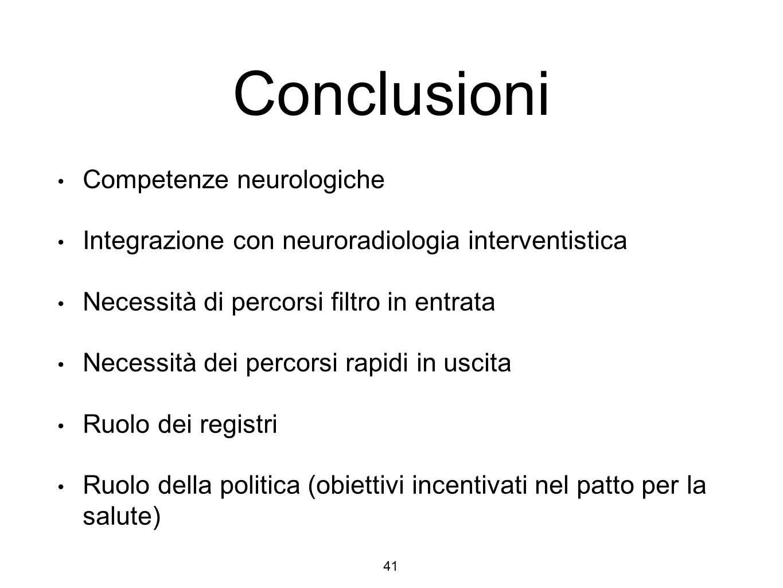 Conclusioni Competenze neurologiche Integrazione con neuroradiologia interventistica Necessità di percorsi filtro in entrata Necessità dei percorsi rapidi in uscita Ruolo dei registri Ruolo della politica (obiettivi incentivati nel patto per la salute) 41