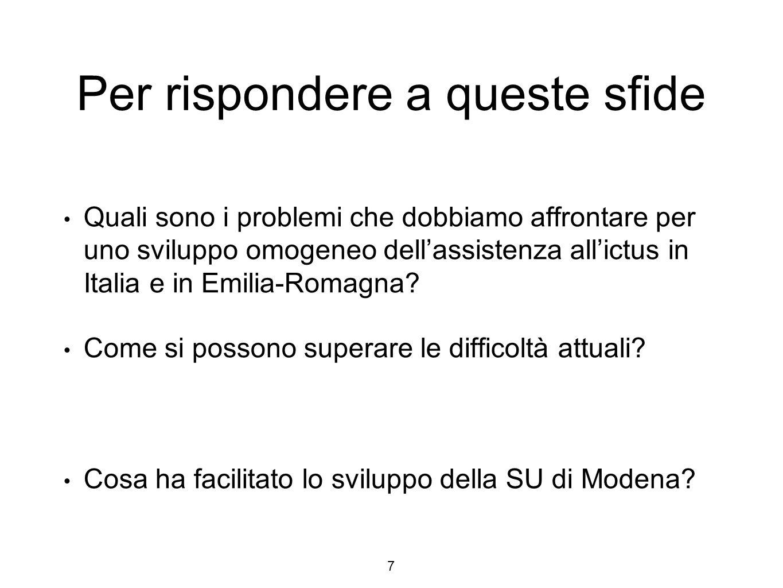 7 Quali sono i problemi che dobbiamo affrontare per uno sviluppo omogeneo dell'assistenza all'ictus in Italia e in Emilia-Romagna.