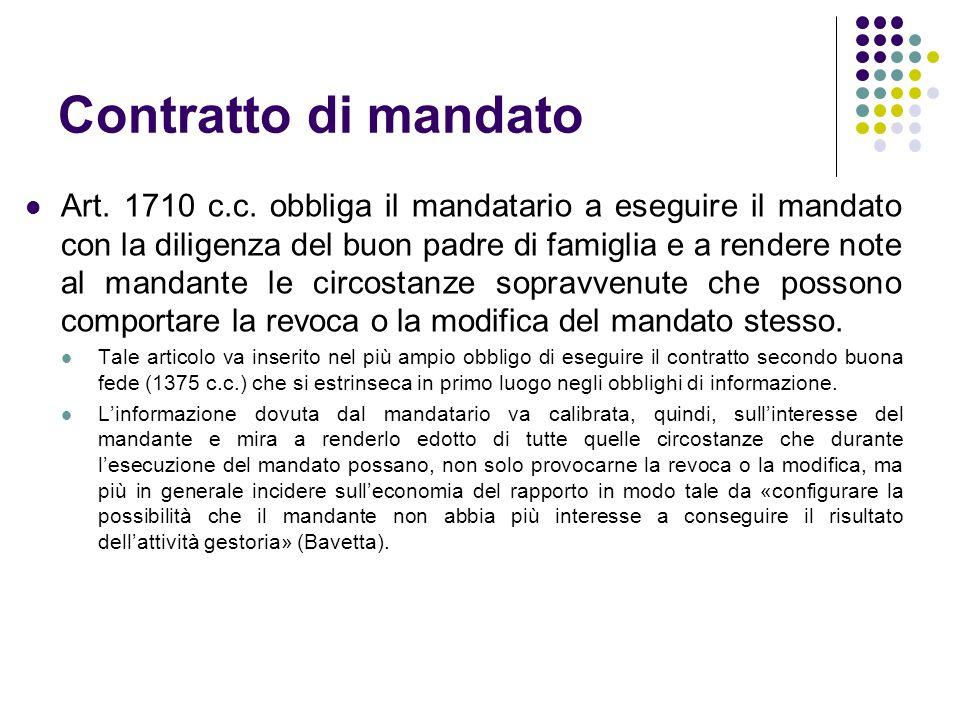 Contratto di mandato Art. 1710 c.c. obbliga il mandatario a eseguire il mandato con la diligenza del buon padre di famiglia e a rendere note al mandan