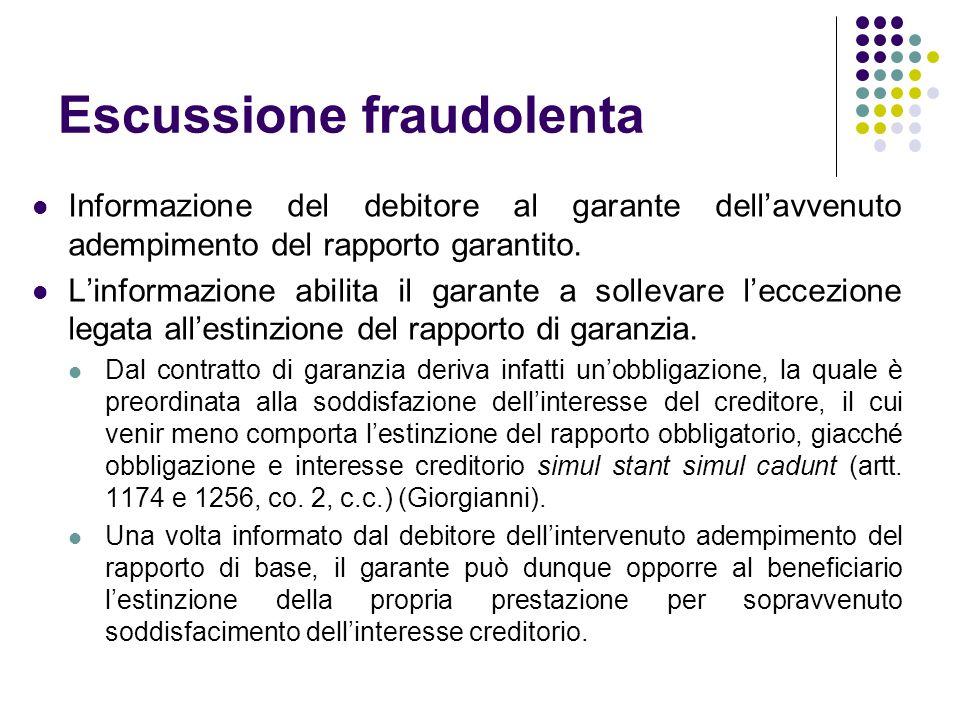 Escussione fraudolenta Informazione del debitore al garante dell'avvenuto adempimento del rapporto garantito. L'informazione abilita il garante a soll