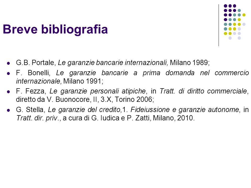 Breve bibliografia G.B.Portale, Le garanzie bancarie internazionali, Milano 1989; F.
