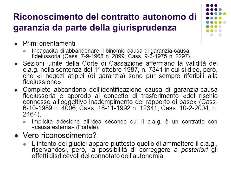 Riconoscimento del contratto autonomo di garanzia da parte della giurisprudenza Primi orientamenti Incapacità di abbandonare il binomio causa di garan