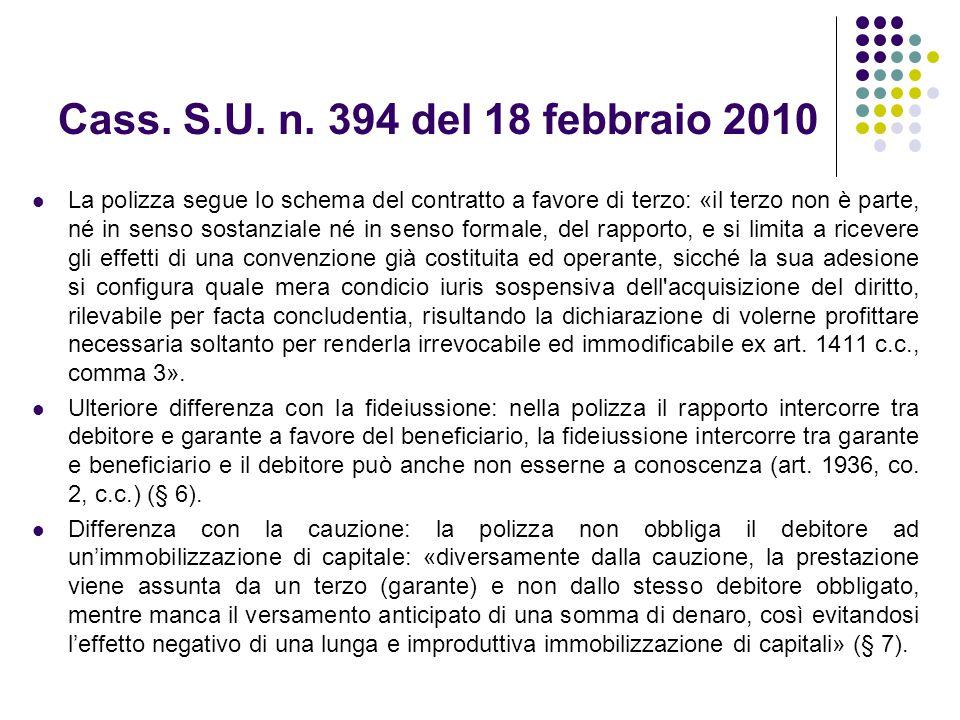 Cass. S.U. n. 394 del 18 febbraio 2010 La polizza segue lo schema del contratto a favore di terzo: «il terzo non è parte, né in senso sostanziale né i