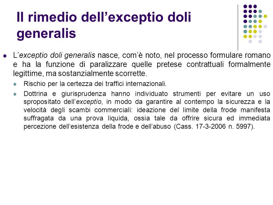 Il rimedio dell'exceptio doli generalis L'exceptio doli generalis nasce, com'è noto, nel processo formulare romano e ha la funzione di paralizzare que