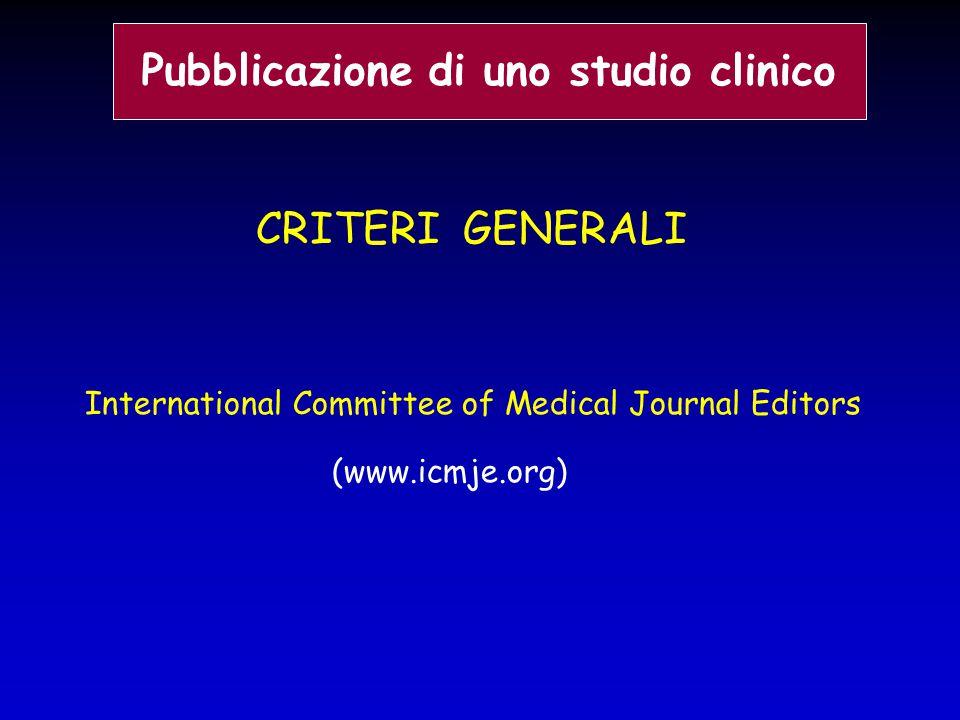 CRITERI GENERALI International Committee of Medical Journal Editors (www.icmje.org) Pubblicazione di uno studio clinico