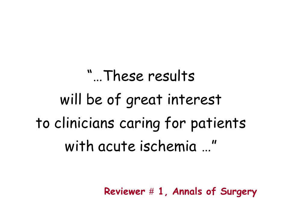 """""""…These results will be of great interest to clinicians caring for patients with acute ischemia …"""" Reviewer  1, Annals of Surgery"""