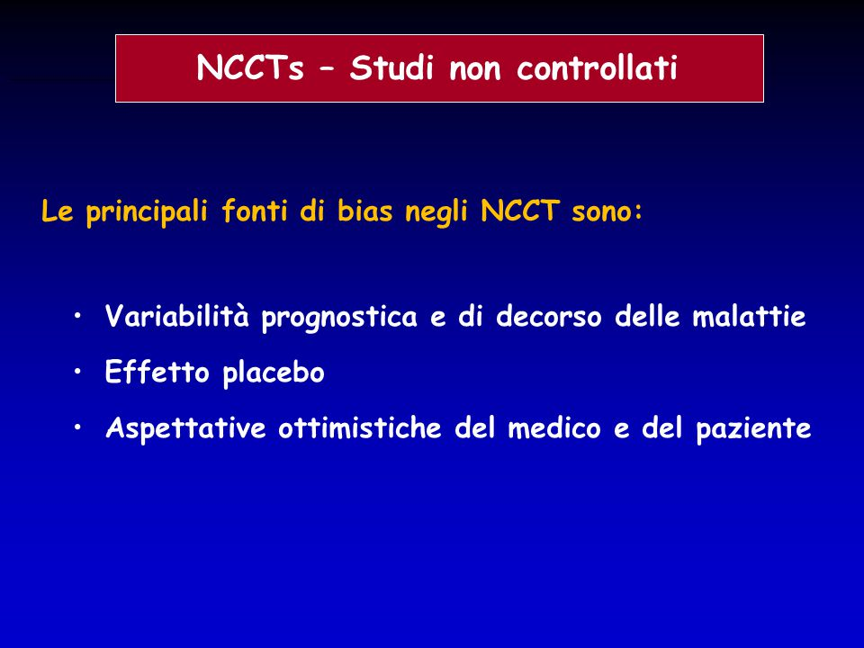 Le principali fonti di bias negli NCCT sono: Variabilità prognostica e di decorso delle malattie Effetto placebo Aspettative ottimistiche del medico e