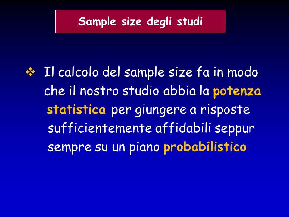  Il calcolo del sample size fa in modo che il nostro studio abbia la potenza statistica per giungere a risposte sufficientemente affidabili seppur se