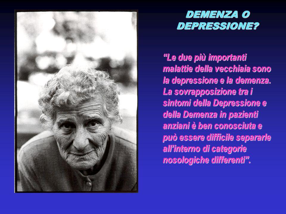 """""""Le due più importanti malattie della vecchiaia sono la depressione e la demenza. La sovrapposizione tra i sintomi della Depressione e della Demenza i"""