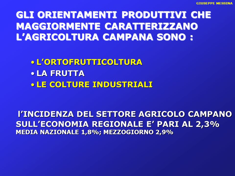 GIUSEPPE MESSINA GLI ORIENTAMENTI PRODUTTIVI CHE MAGGIORMENTE CARATTERIZZANO L'AGRICOLTURA CAMPANA SONO : L'ORTOFRUTTICOLTURAL'ORTOFRUTTICOLTURA LA FR