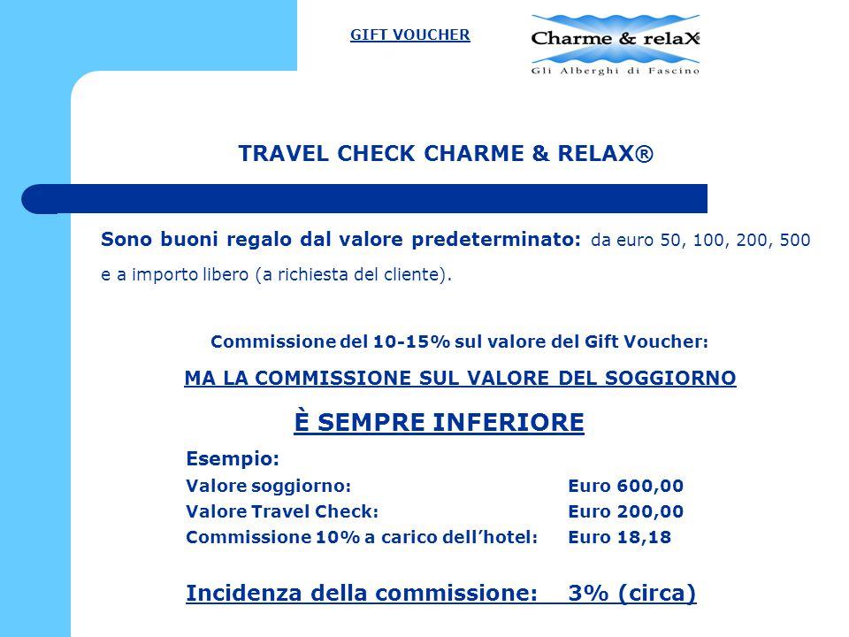 TRAVEL CHECK CHARME & RELAX® Sono buoni regalo dal valore predeterminato: da euro 50, 100, 200, 500 e a importo libero (a richiesta del cliente). Comm