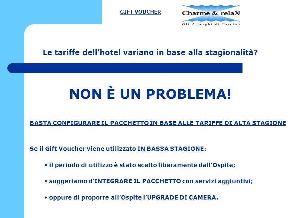 Le tariffe dell'hotel variano in base alla stagionalità? NON È UN PROBLEMA! GIFT VOUCHER BASTA CONFIGURARE IL PACCHETTO IN BASE ALLE TARIFFE DI ALTA S