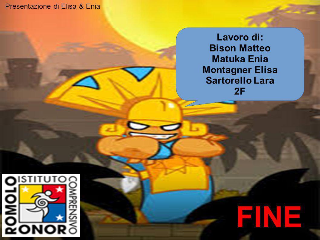 Lavoro di: Bison Matteo Matuka Enia Montagner Elisa Sartorello Lara 2F FINE Presentazione di Elisa & Enia