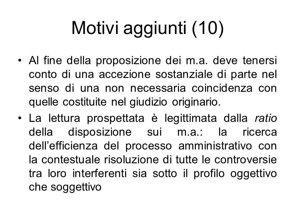 Motivi aggiunti (10) Al fine della proposizione dei m.a. deve tenersi conto di una accezione sostanziale di parte nel senso di una non necessaria coin