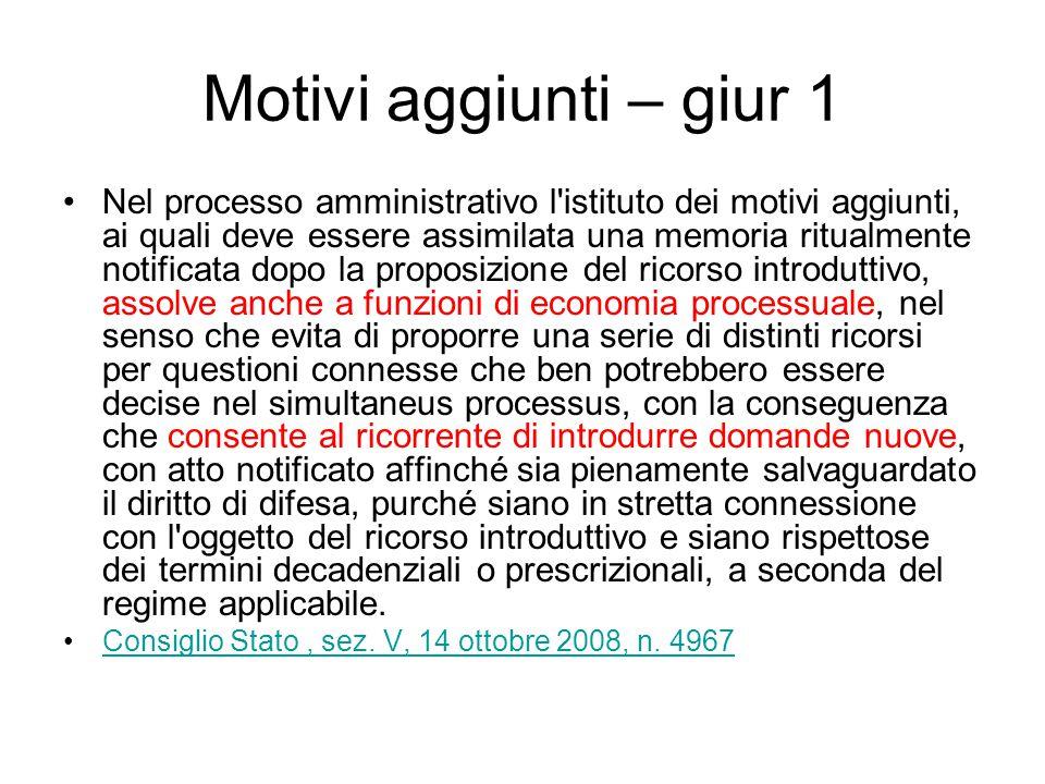 Motivi aggiunti – giur 1 Nel processo amministrativo l'istituto dei motivi aggiunti, ai quali deve essere assimilata una memoria ritualmente notificat