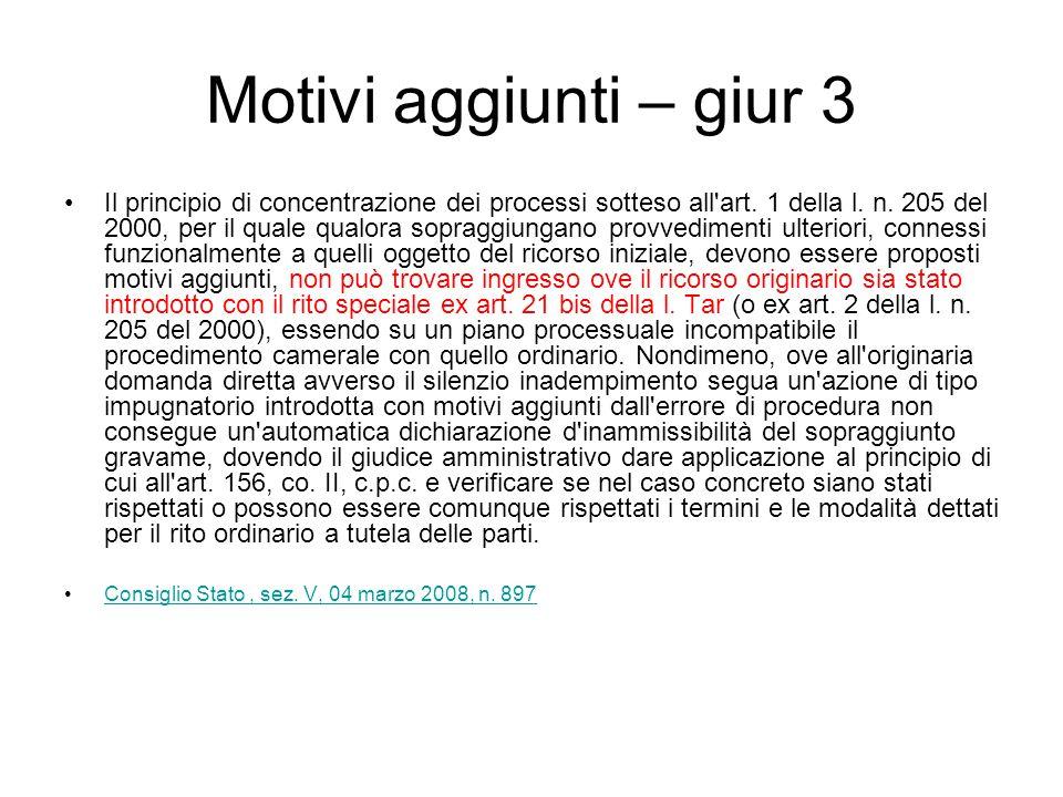 Motivi aggiunti – giur 3 Il principio di concentrazione dei processi sotteso all'art. 1 della l. n. 205 del 2000, per il quale qualora sopraggiungano