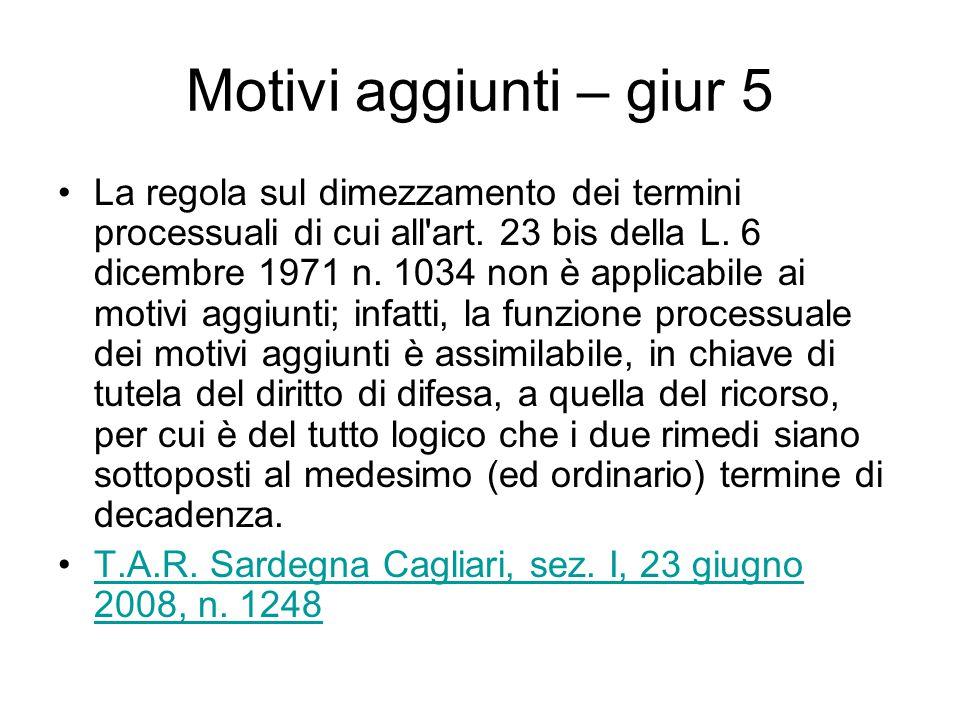 Motivi aggiunti – giur 5 La regola sul dimezzamento dei termini processuali di cui all'art. 23 bis della L. 6 dicembre 1971 n. 1034 non è applicabile