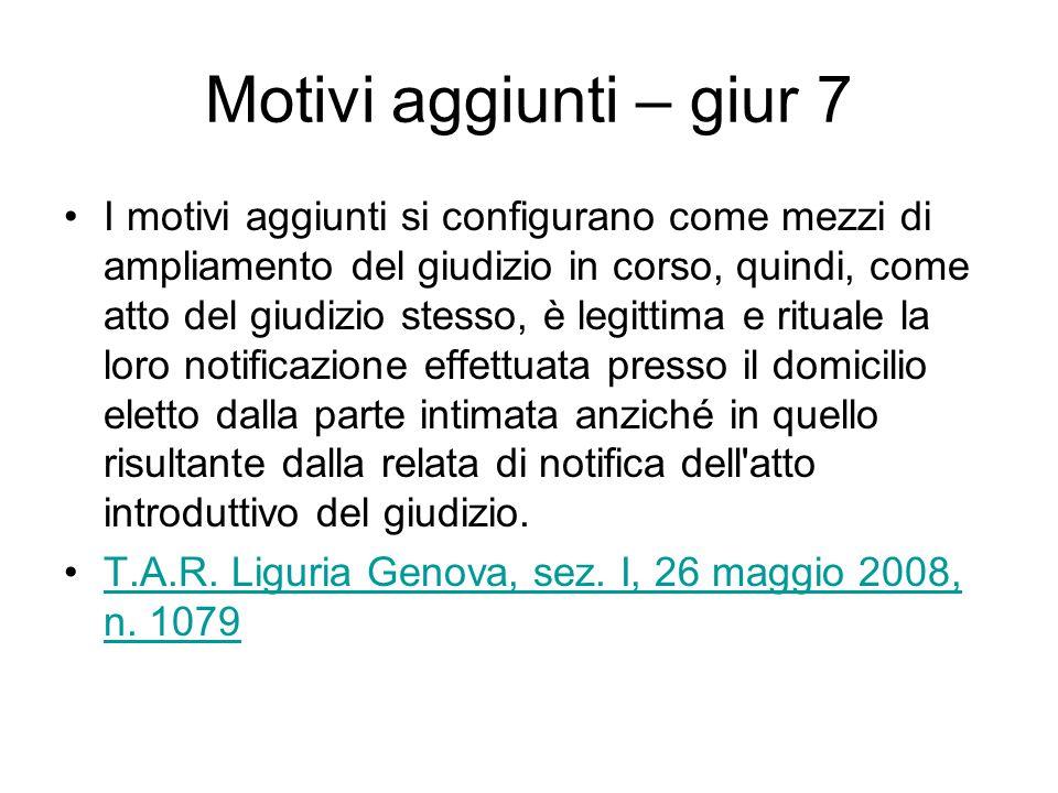 Motivi aggiunti – giur 7 I motivi aggiunti si configurano come mezzi di ampliamento del giudizio in corso, quindi, come atto del giudizio stesso, è le