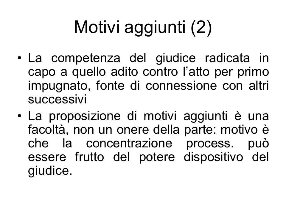 Motivi aggiunti (2) La competenza del giudice radicata in capo a quello adito contro l'atto per primo impugnato, fonte di connessione con altri succes