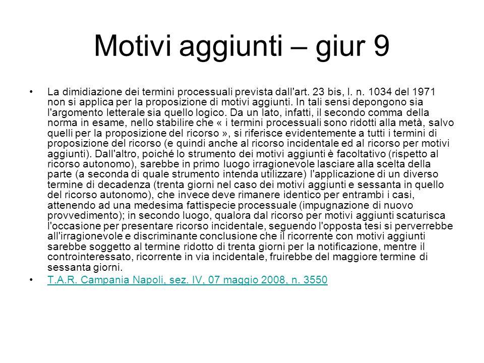 Motivi aggiunti – giur 9 La dimidiazione dei termini processuali prevista dall'art. 23 bis, l. n. 1034 del 1971 non si applica per la proposizione di